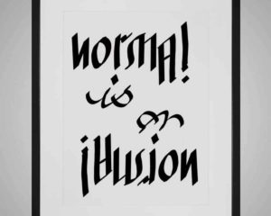 Normal is an illusion print